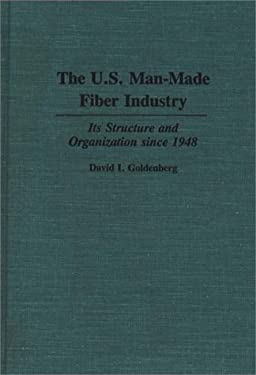The U.S. Man-Made Fiber Industry: Its Structure and Organization Since 1948 9780275933609
