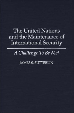 The United Nations and the Maintenance of International Security: A Challenge to Be Met 9780275950521