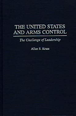 The United States and Arms Control: The Challenge of Leadership 9780275959470