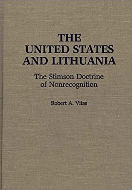 The United States and Lithuania: The Stimson Doctrine of Nonrecognition 9780275934125