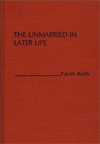 The Unmarried in Later Life 9780275926205