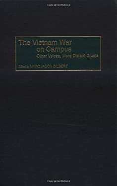The Vietnam War on Campus: Other Voices, More Distant Drums 9780275969097
