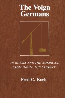 The Volga Germans: In Russia and the Americas, from 1763 to the Present 9780271019338