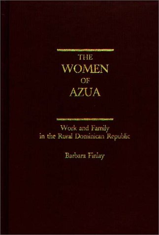 The Women of Azua: Work and Family in the Rural Dominican Republic
