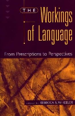 The Workings of Language: From Prescriptions to Perspectives 9780275962463