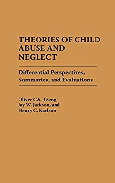Theories of Child Abuse and Neglect: Differential Perspectives, Summaries, and Evaluations 9780275938321