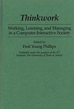 Thinkwork: Working, Learning, and Managing in a Computer-Interactive Society 9780275939649