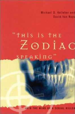 This Is the Zodiac Speaking: Into the Mind of a Serial Killer 9780275973384