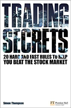 Trading Secrets: 20 Hard and Fast Rules to Help You Beat the Stock Market 9780273722090