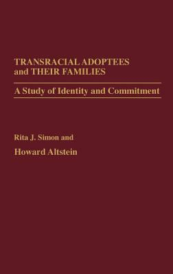 Transracial Adoptees and Their Families: A Study of Identity and Commitment 9780275923983