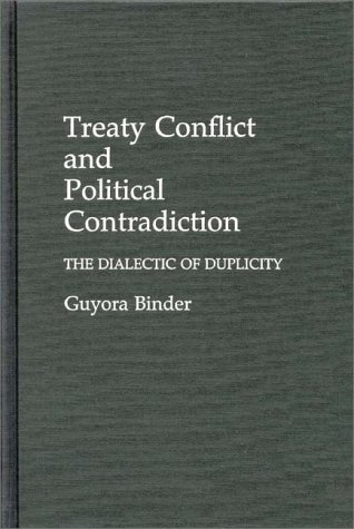 Treaty Conflict and Political Contradiction: The Dialectic of Duplicity 9780275930462