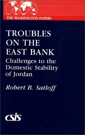Troubles on the East Bank: Challenges to the Domestic Stability of Jordan 9780275926182