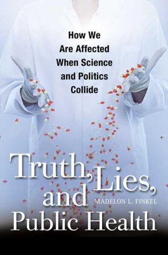 Truth, Lies, and Public Health: How We Are Affected When Science and Politics Collide 9780275991289