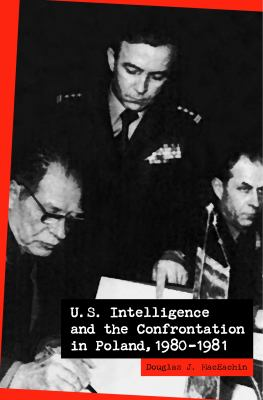 U.S. Intelligence and the Confrontation in Poland, 1980-1981 9780271022109