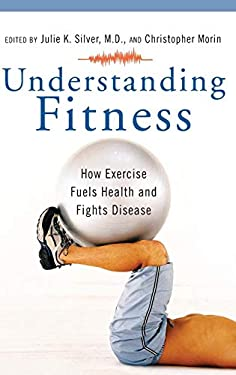 Understanding Fitness: How Exercise Fuels Health and Fights Disease 9780275994945