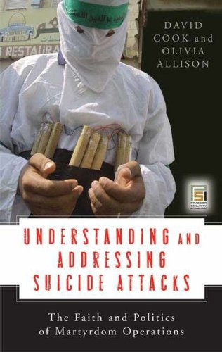 Understanding and Addressing Suicide Attacks: The Faith and Politics of Martyrdom Operations 9780275992606