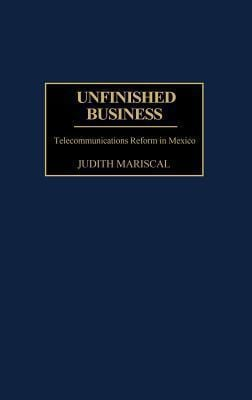 Unfinished Business: Telecommunications Reform in Mexico 9780275973919