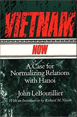 Vietnam Now: A Case for Normalizing Relations with Hanoi 9780275932787
