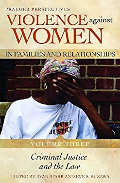 Violence Against Women in Families and Relationships: Volume 3, Criminal Justice and the Law 9780275998523