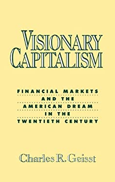 Visionary Capitalism: Financial Markets and the American Dream in the Twentieth Century 9780275932831