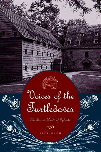 Voices of the Turtledoves: The Sacred World of Ephrata 9780271022505