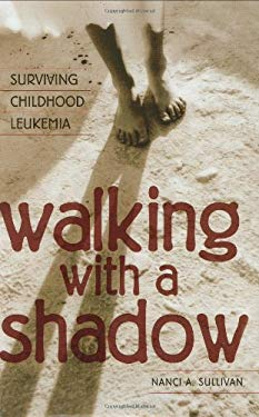 Walking with a Shadow: Surviving Childhood Leukemia 9780275958145