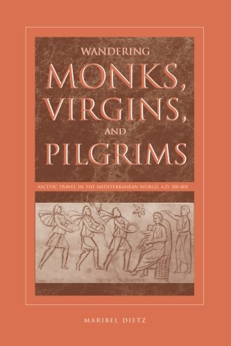 Wandering Monks, Virgins, and Pilgrims: Ascetic Travel in the Mediterranean World, A.D. 300-800 9780271052106