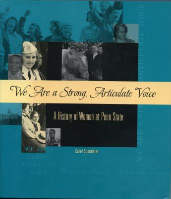 We Are a Strong, Articulate Voice: A History of Women at Penn State 9780271028576