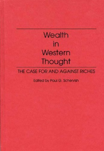 Wealth in Western Thought: The Case for and Against Riches 9780275946777