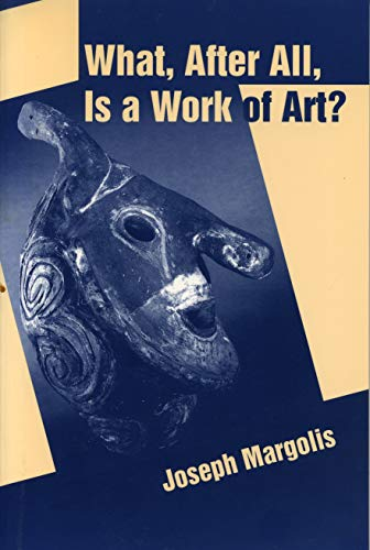 What, After All, Is a Work of Art? Lectures in the Philosophy of Art 9780271018669