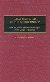 What Happened to the Soviet Union?: How and Why American Sovietologists Were Caught by Surprise