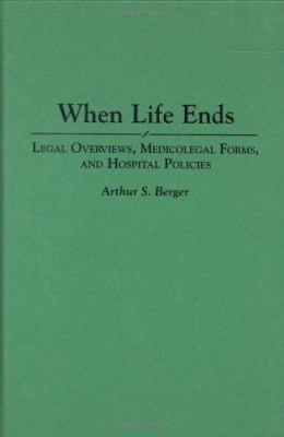 When Life Ends: Legal Overviews, Medicolegal Forms, and Hospital Policies 9780275946203