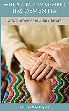 When a Family Member Has Dementia: Steps to Becoming a Resilient Caregiver 9780275985745
