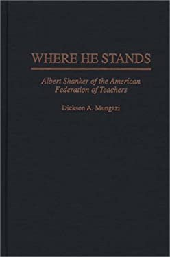 Where He Stands: Albert Shanker of the American Federation of Teachers 9780275949297