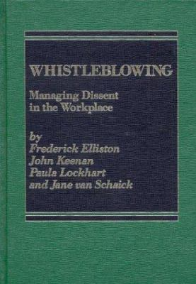 Whistleblowing: Managing Dissent in the Workplace 9780275900915