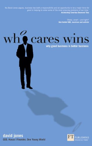 Who Cares Wins: Why Good Business Is Better Business 9780273762539