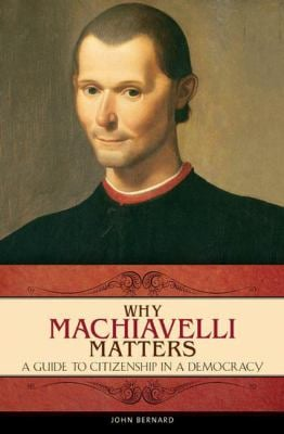 Why Machiavelli Matters: A Guide to Citizenship in a Democracy 9780275998769