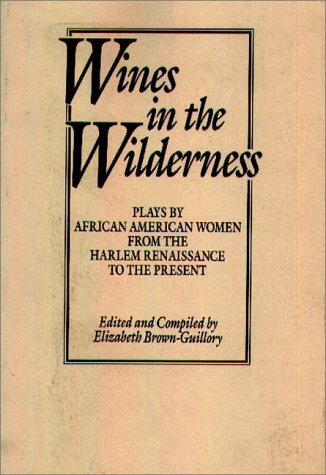 Wines in the Wilderness: Plays by African American Women from the Harlem Renaissance to the Present 9780275935672