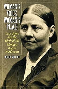 Woman's Voice, Woman's Place: Lucy Stone and the Birth of the Woman's Rights Movement 9780275978778