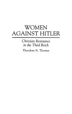 Women Against Hitler: Christian Resistance in the Third Reich 9780275946197