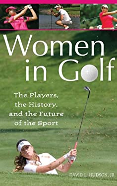 Women in Golf: The Players, the History, and the Future of the Sport 9780275997847