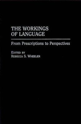 The Workings of Language: From Prescriptions to Perspectives 9780275962456