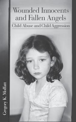 Wounded Innocents and Fallen Angels: Child Abuse and Child Aggression