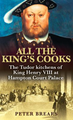 All the King's Cooks: The Tudor Kitchens of King Henry VIII at Hampton Court Palace 9780285638969