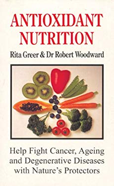 Antioxidant Nutrition: Nature's Protectors Against Aging, Cancer, and Degenerative Diseases 9780285632769