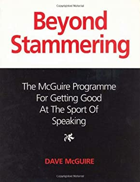 Beyond Stammering: The McGuire Programme for Getting Good at the Sport of Speaking 9780285636736