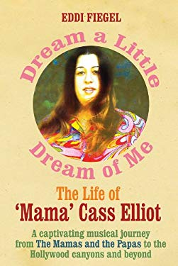 Dream a Little Dream of Me: The Life of 'Mama' Cass Elliot 9780283073311