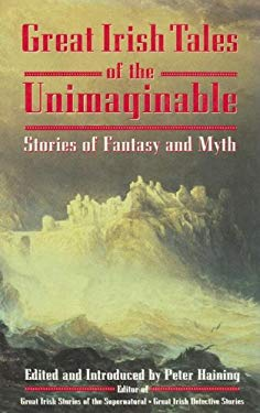 Great Irish Tales of the Unimaginable: Stories of Fantasy and Myth 9780285632066