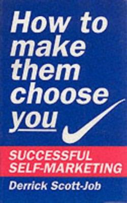 How to Make Them Choose You: Successful Self-marketing 9780285631861