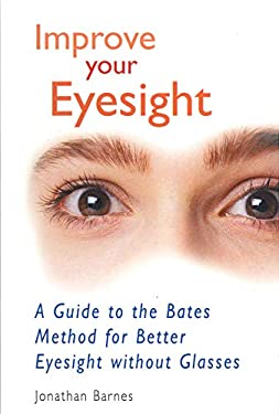 Improve Your Eyesight: A Guide to the Bates Method for Better Eyesight Without Glasses 9780285635081
